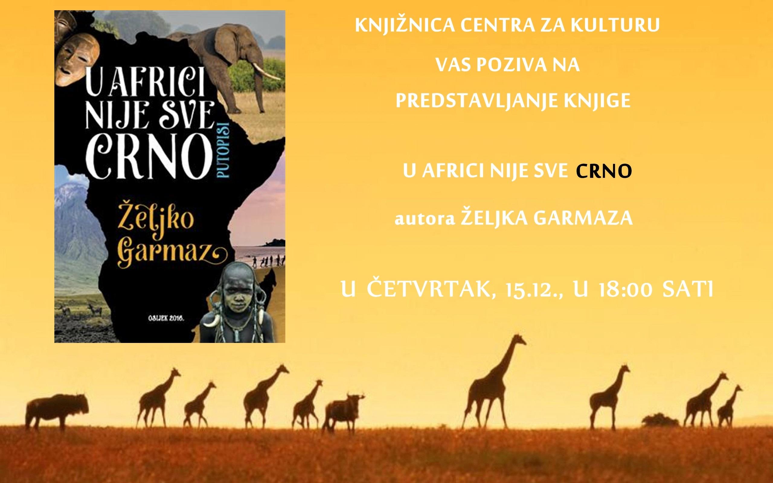 """<p><strong>Predstavljanje knjige <em>'U Africi nije sve crno</em></strong>"""" <strong>Osječanina Željka Garmaza, </strong>održat će se<strong> u Knjižnici Centra za kulturu Čepin, u četvrtak, 15. prosinca, u 18:00 sati</strong>. Na promociji će vas autor kroz priču o knjizi i projekcijom fotografija povesti u Afriku.</p>"""